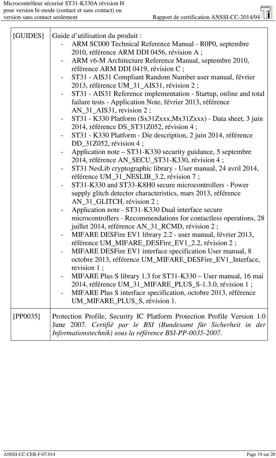 révision C ; - ST31 - AIS31 Compliant Random Number user manual, février 2013, référence UM_31_AIS31, révision 2 ; - ST31 - AIS31 Reference implementation - Startup, online and total failure tests -