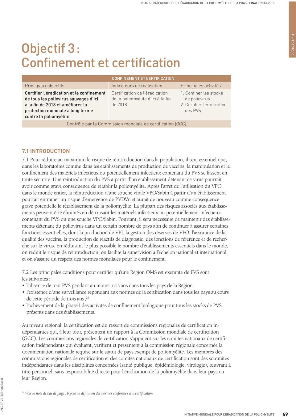 Confiner les stocks de poliovirus 2. Certifier l éradication des PVS Contrôlé par la Commission mondiale de certification (GCC) 7.1 INTRODUCTION 7.