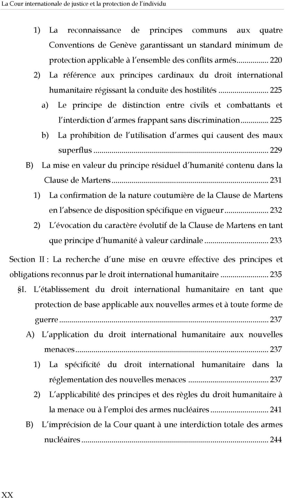 .. 225 a) Le principe de distinction entre civils et combattants et l interdiction d armes frappant sans discrimination... 225 b) La prohibition de l utilisation d armes qui causent des maux superflus.