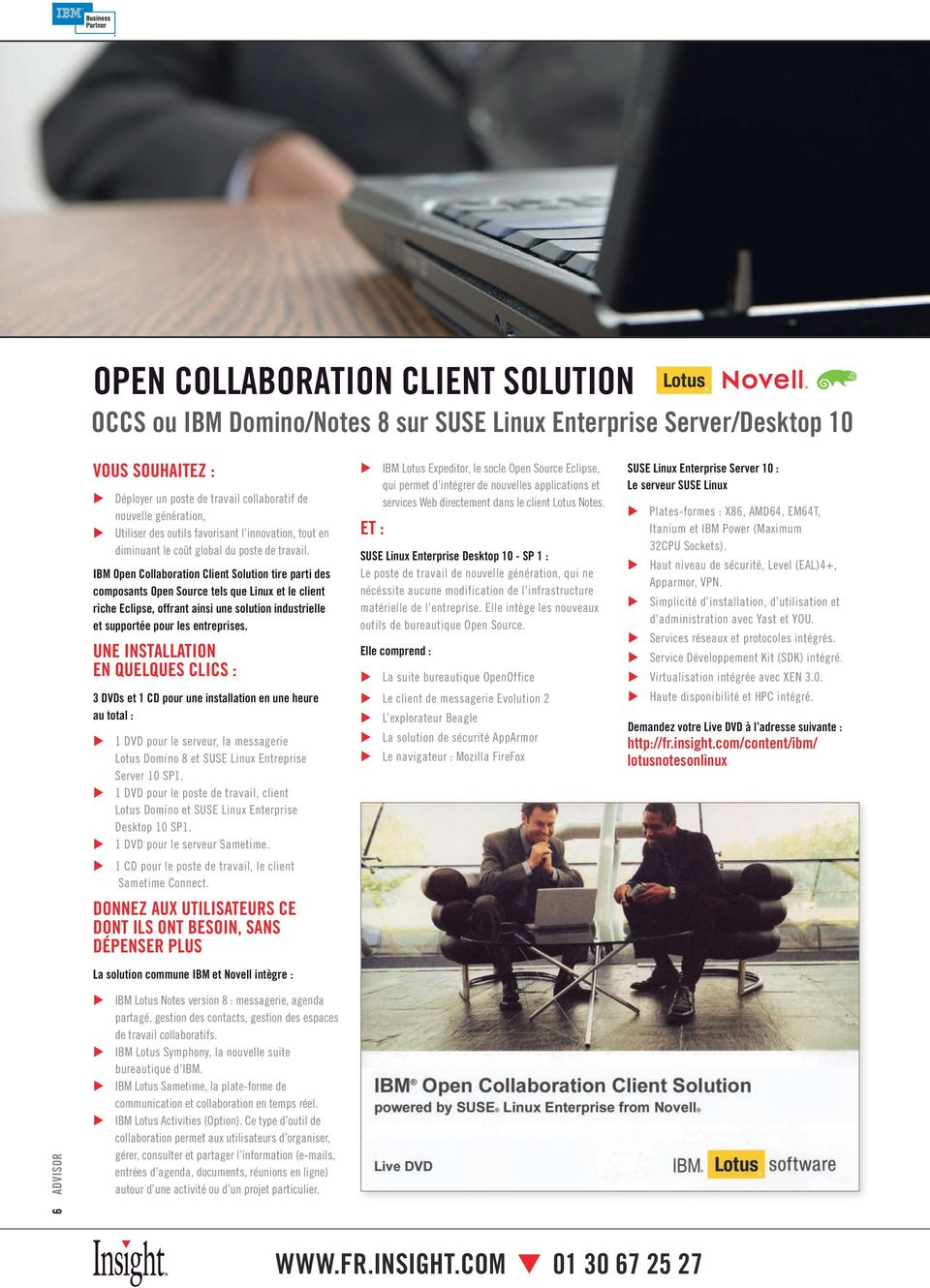 IBM Open Collaboration Client Solution tire parti des composants Open Source tels que Linux et le client riche Eclipse, offrant ainsi une solution industrielle et supportée pour les entreprises.