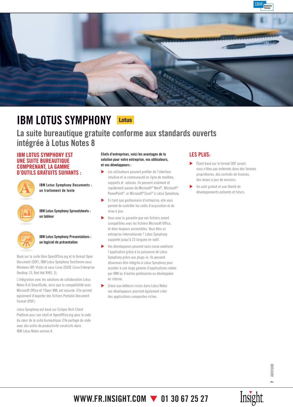 org et le format Open Document (ODF), IBM Lotus Symphony fonctionne sous Windows (XP, Vista) et sous Linux (SUSE Linux Enterprise Desktop 10, Red Hat RHEL 5).