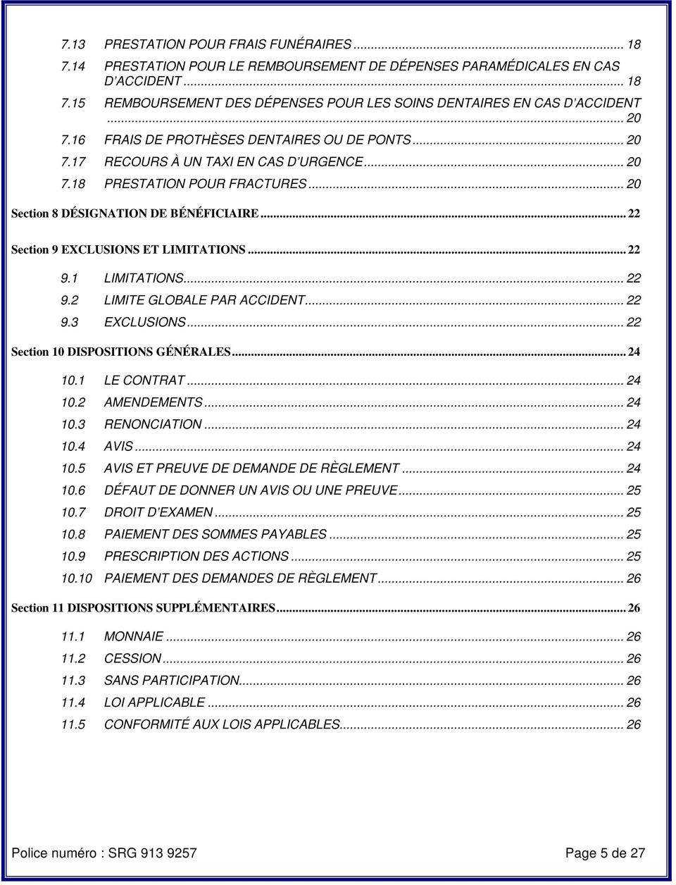 .. 22 Section 9 EXCLUSIONS ET LIMITATIONS... 22 9.1 LIMITATIONS... 22 9.2 LIMITE GLOBALE PAR ACCIDENT... 22 9.3 EXCLUSIONS... 22 Section 10 DISPOSITIONS GÉNÉRALES... 24 10.1 LE CONTRAT... 24 10.2 AMENDEMENTS.