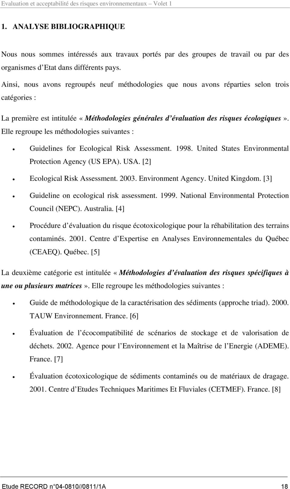 Elle regroupe les méthodologies suivantes : Guidelines for Ecological Risk Assessment. 1998. United States Environmental Protection Agency (US EPA). USA. [2] Ecological Risk Assessment. 2003.