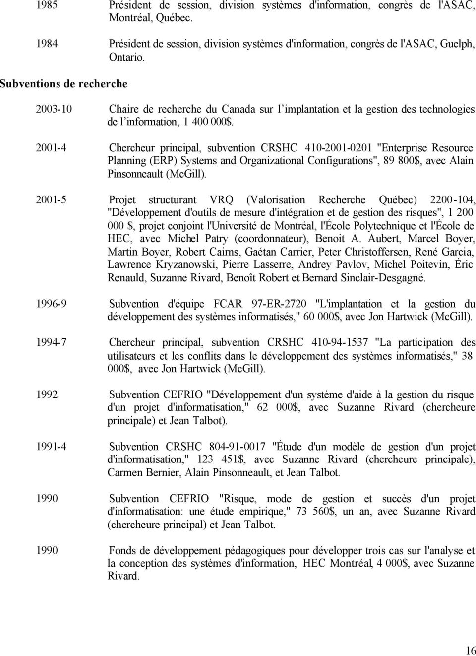 "2001-4 Chercheur principal, subvention CRSHC 410-2001-0201 ""Enterprise Resource Planning (ERP) Systems and Organizational Configurations"", 89 800$, avec Alain Pinsonneault (McGill)."