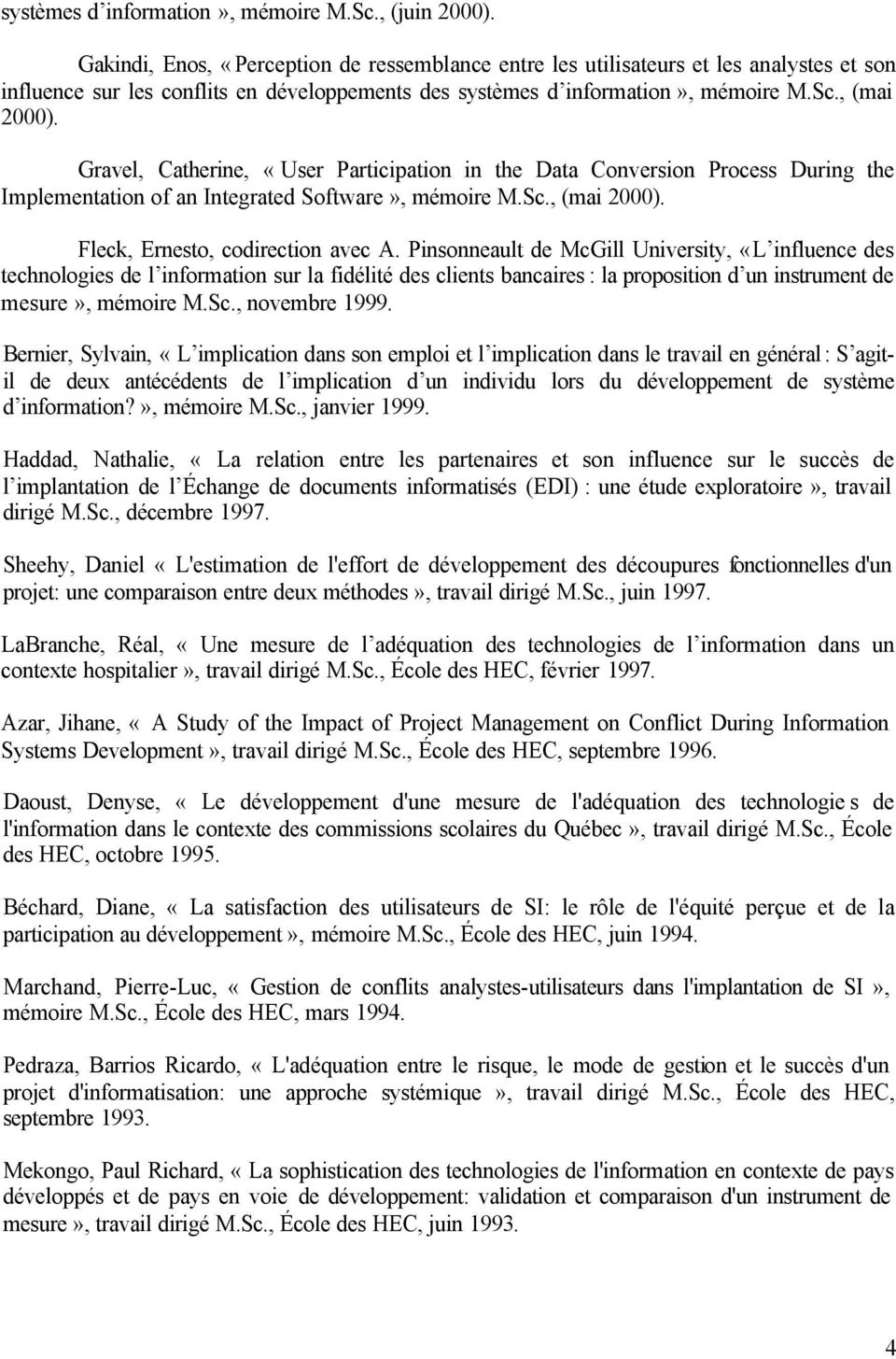 Gravel, Catherine, «User Participation in the Data Conversion Process During the Implementation of an Integrated Software», mémoire M.Sc., (mai 2000). Fleck, Ernesto, codirection avec A.