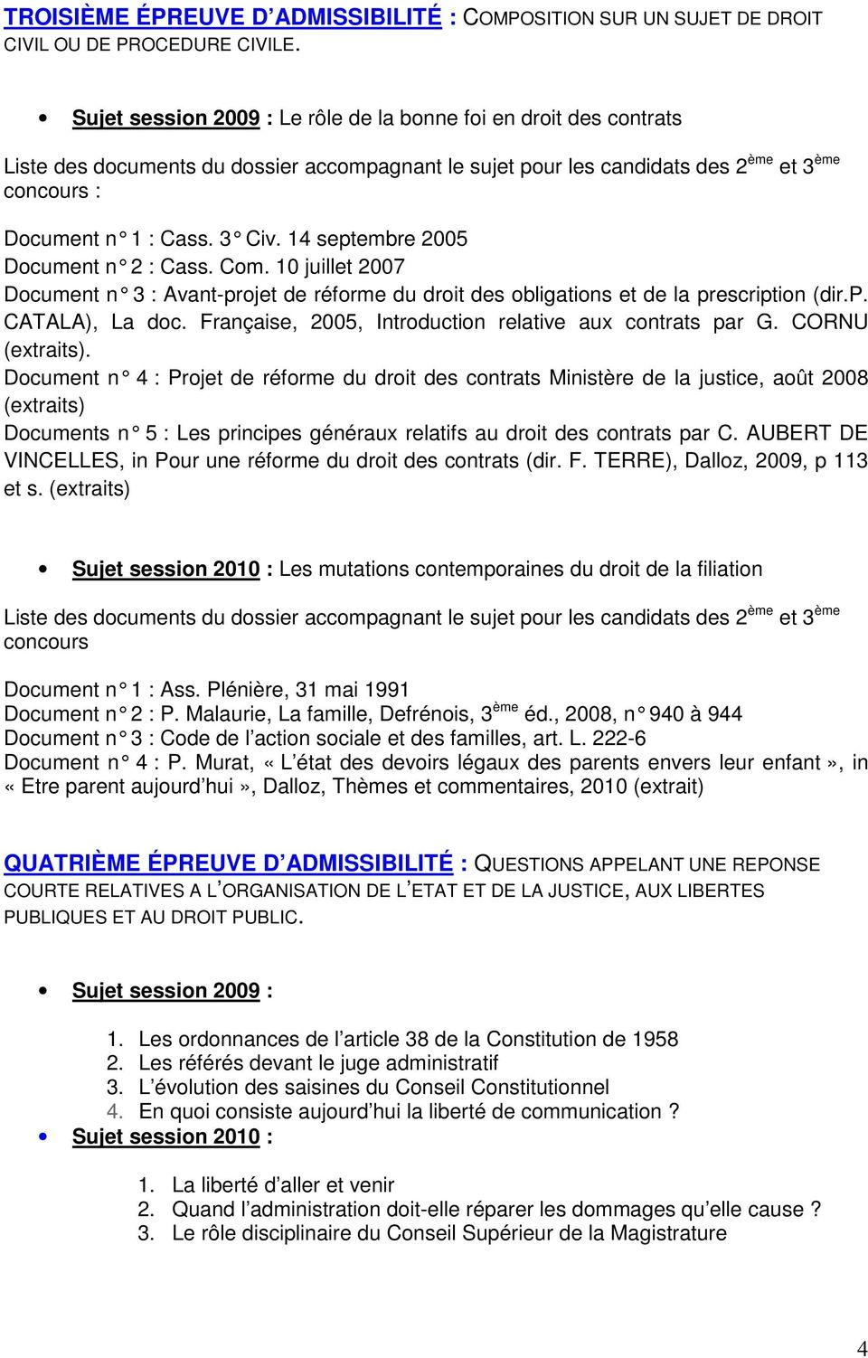14 septembre 2005 Document n 2 : Cass. Com. 10 juillet 2007 Document n 3 : Avant-projet de réforme du droit de s obligations et de la prescription (dir.p. CATALA), La doc.