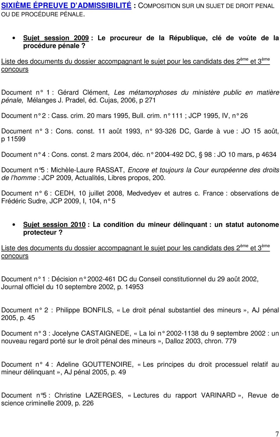 Pradel, éd. Cujas, 2006, p 271 Document n 2 : Cass. crim. 20 mars 1995, Bull. cri m. n 111 ; JCP 1995, IV, n 26 Document n 3 : Cons. const.