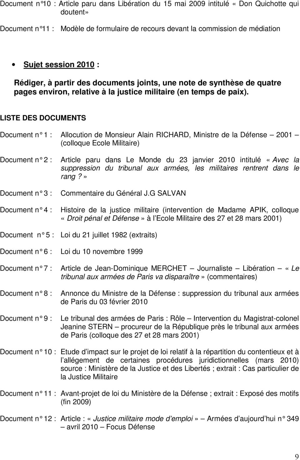 LISTE DES DOCUMENTS Document n 1 : Allocution de Monsieur Alain RICHA RD, Ministre de la Défense 2001 (colloque Ecole Militaire) Document n 2 : Document n 3 : Document n 4 : Article paru dans Le