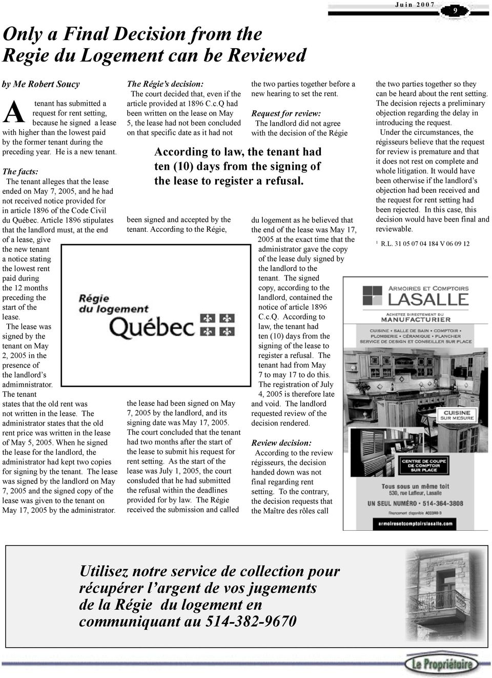 The facts: The tenant alleges that the lease ended on May 7, 2005, and he had not received notice provided for in article 1896 of the Code Civil du Québec.