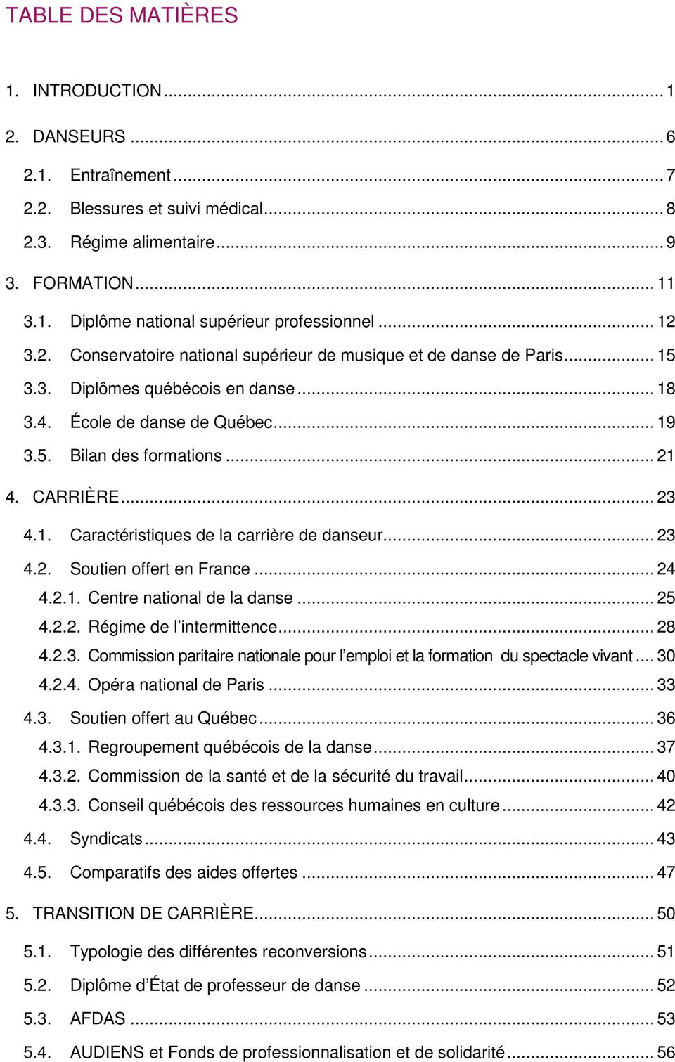 CARRIÈRE... 23 4.1. Caractéristiques de la carrière de danseur... 23 4.2. Soutien offert en France... 24 4.2.1. Centre national de la danse... 25 4.2.2. Régime de l intermittence... 28 4.2.3. Commission paritaire nationale pour l emploi et la formation du spectacle vivant.