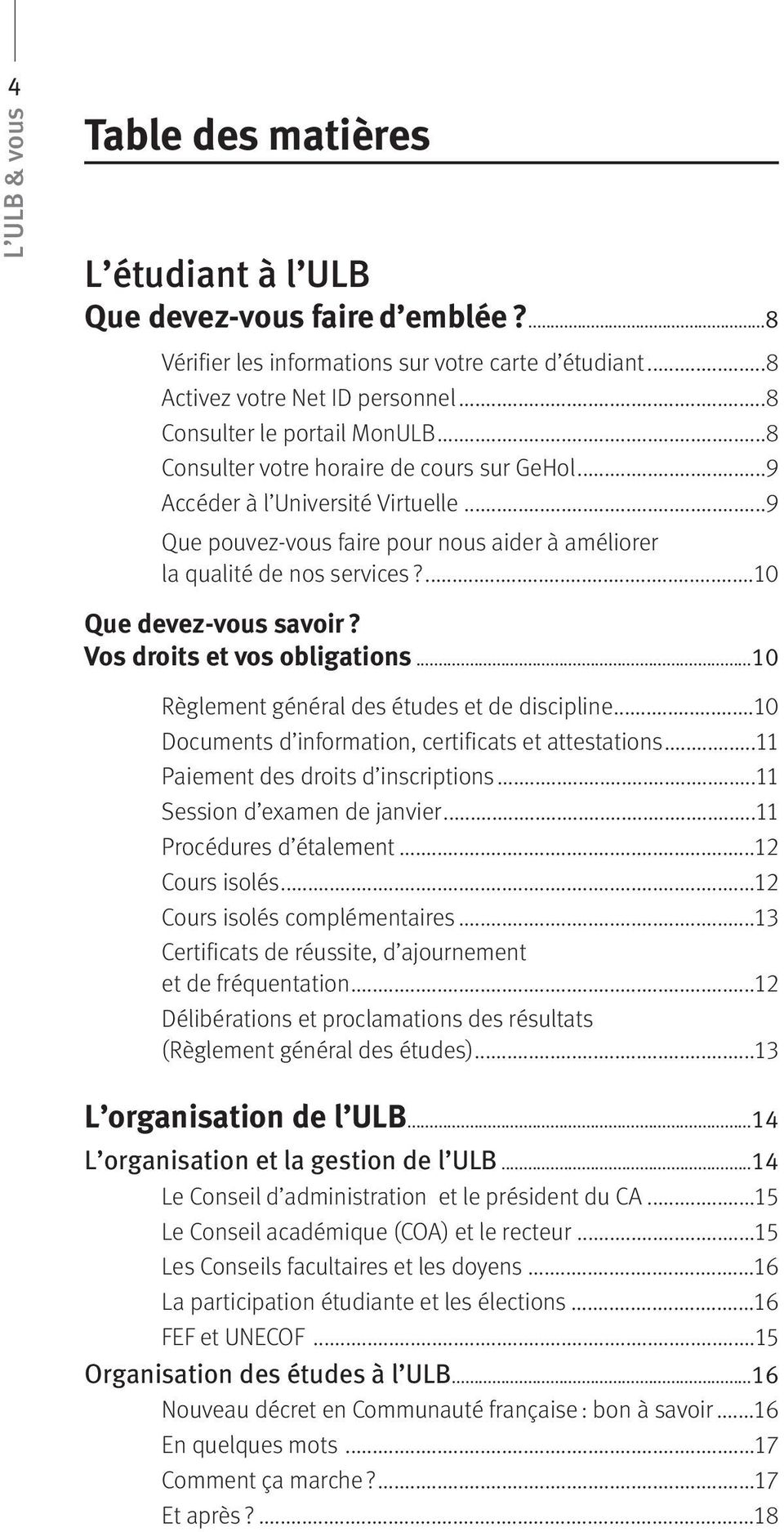 Vos droits et vos obligations...10 Règlement général des études et de discipline...10 Documents d information, certificats et attestations...11 Paiement des droits d inscriptions.