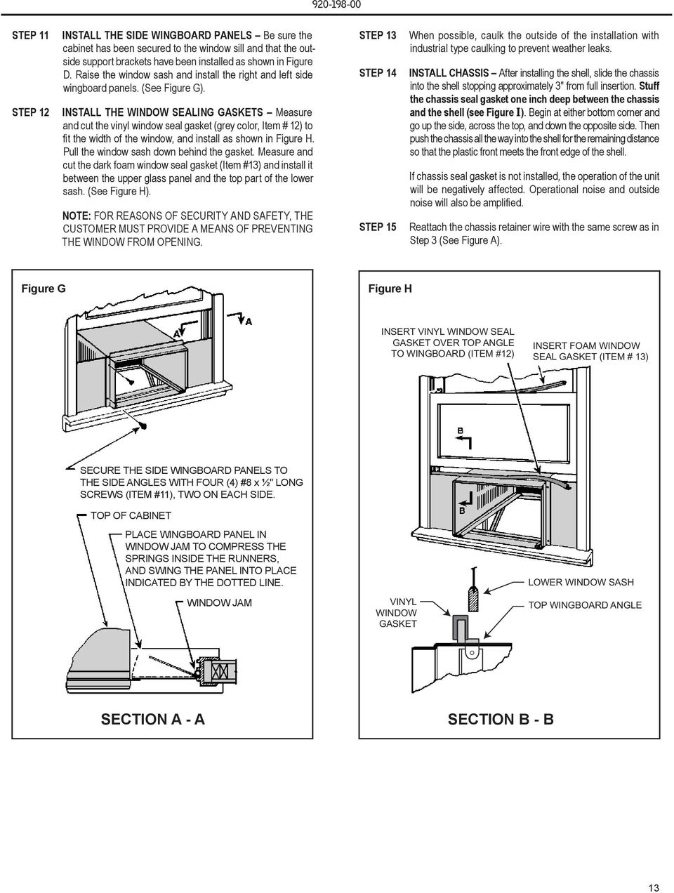 INSTALL THE WINDOW SEALING GASKETS Measure and cut the vinyl window seal gasket (grey color, Item # 12) to fit the width of the window, and install as shown in Figure H.