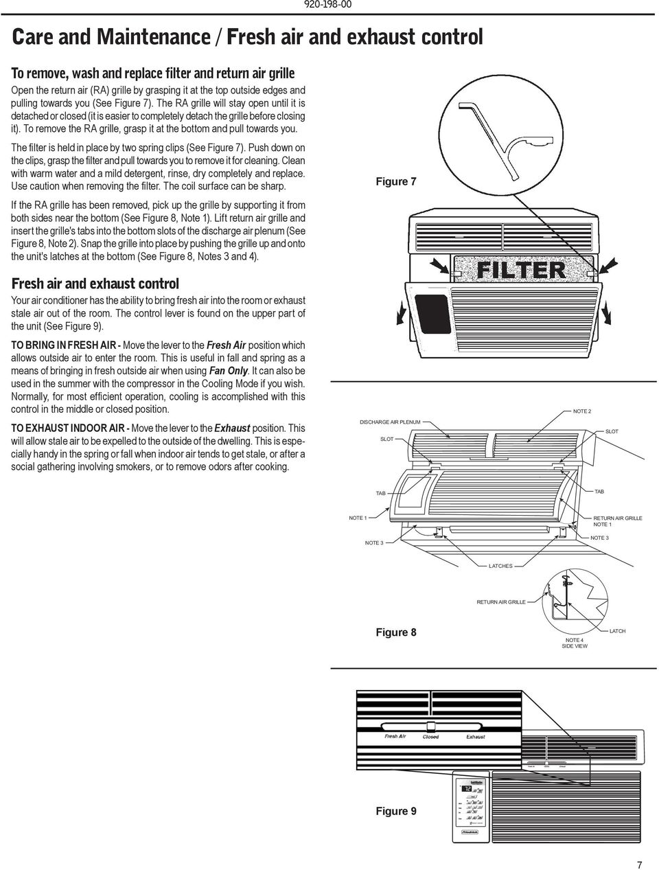 To remove the RA grille, grasp it at the bottom and pull towards you. The filter is held in place by two spring clips (See Figure 7).