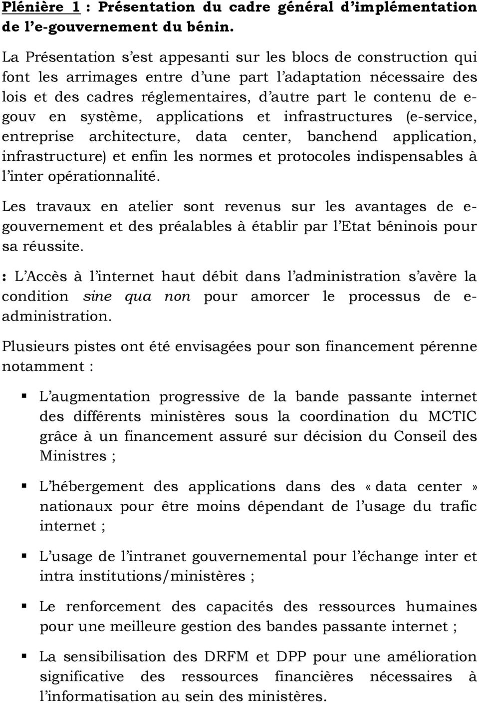 en système, applications et infrastructures (e-service, entreprise architecture, data center, banchend application, infrastructure) et enfin les normes et protocoles indispensables à l inter