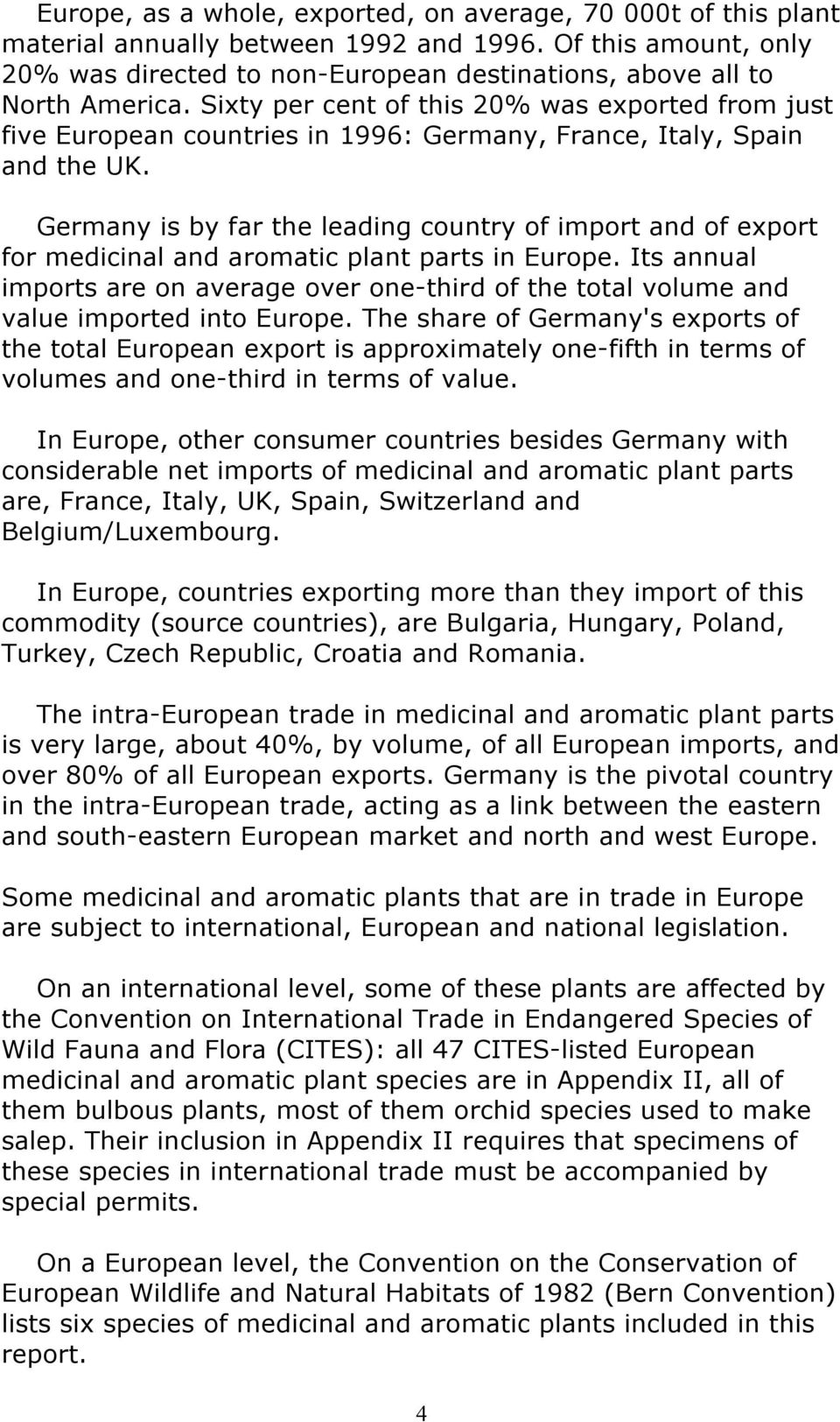 Germany is by far the leading country of import and of export for medicinal and aromatic plant parts in Europe.
