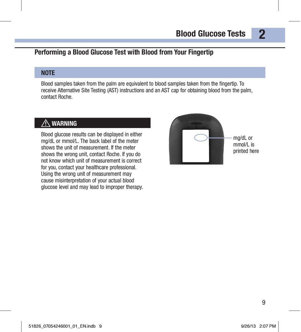 w WARNING Blood glucose results can be displayed in either mg/dl or mmol/l. The back label of the meter shows the unit of measurement. If the meter shows the wrong unit, contact Roche.