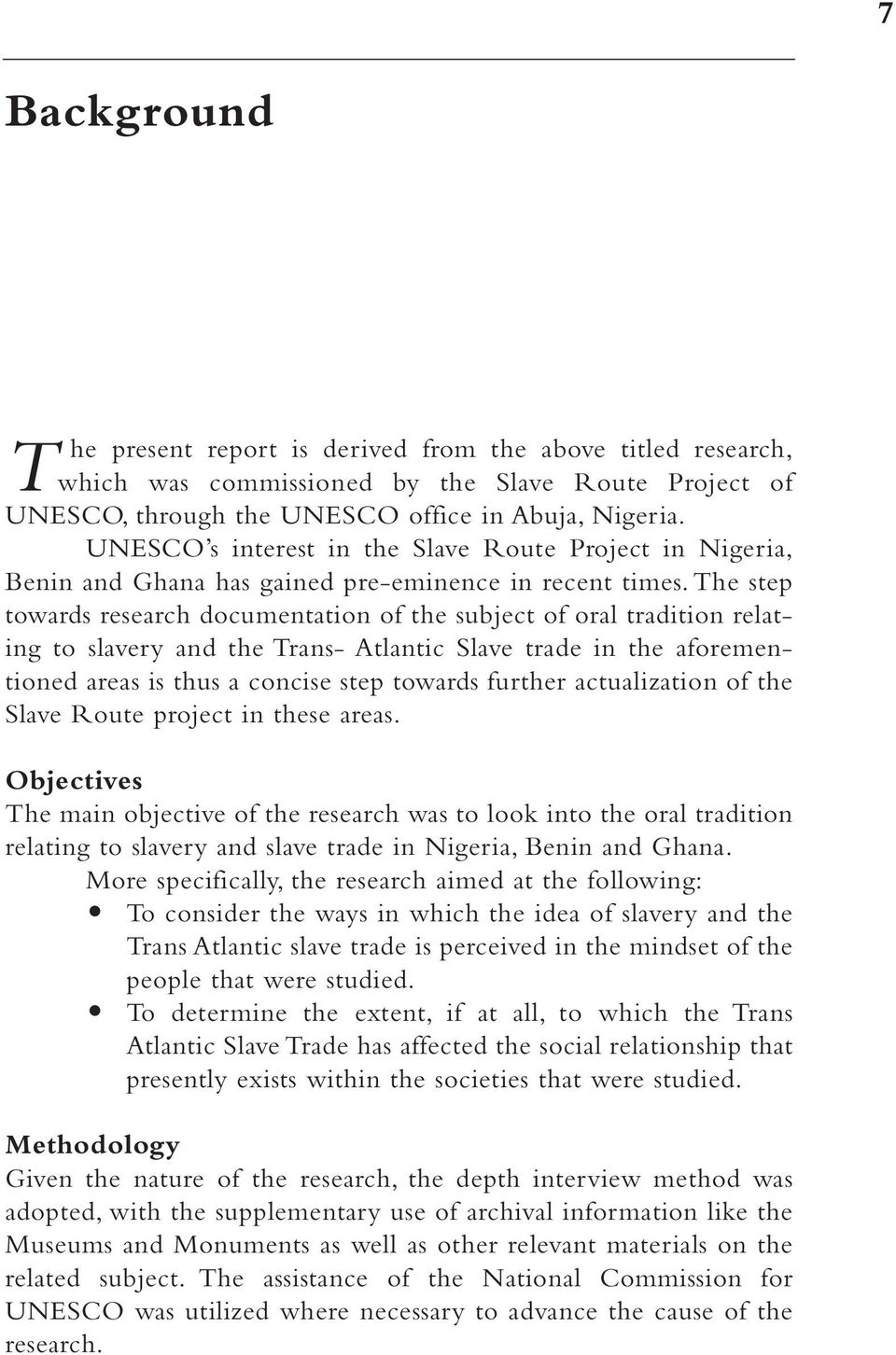 the step towards research documentation of the subject of oral tradition relating to slavery and the Trans- Atlantic Slave trade in the aforementioned areas is thus a concise step towards further
