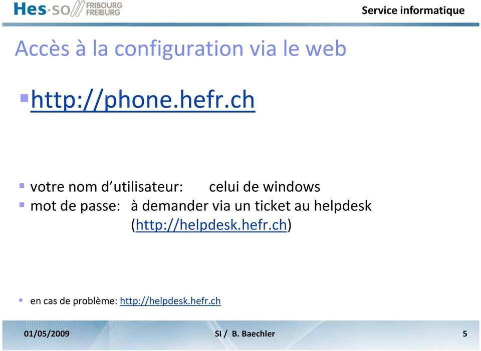 demander via un ticket au helpdesk (http://helpdesk.hefr.