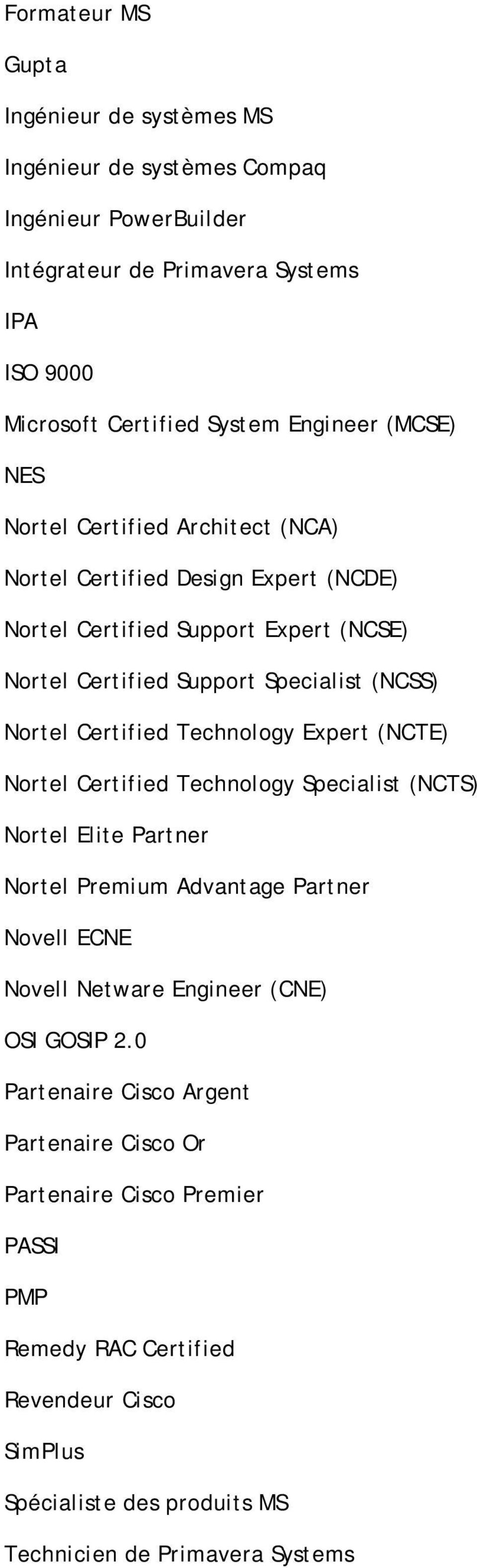 Technology Expert (NCTE) Nortel Certified Technology Specialist (NCTS) Nortel Elite Partner Nortel Premium Advantage Partner Novell ECNE Novell Netware Engineer (CNE) OSI GOSIP 2.