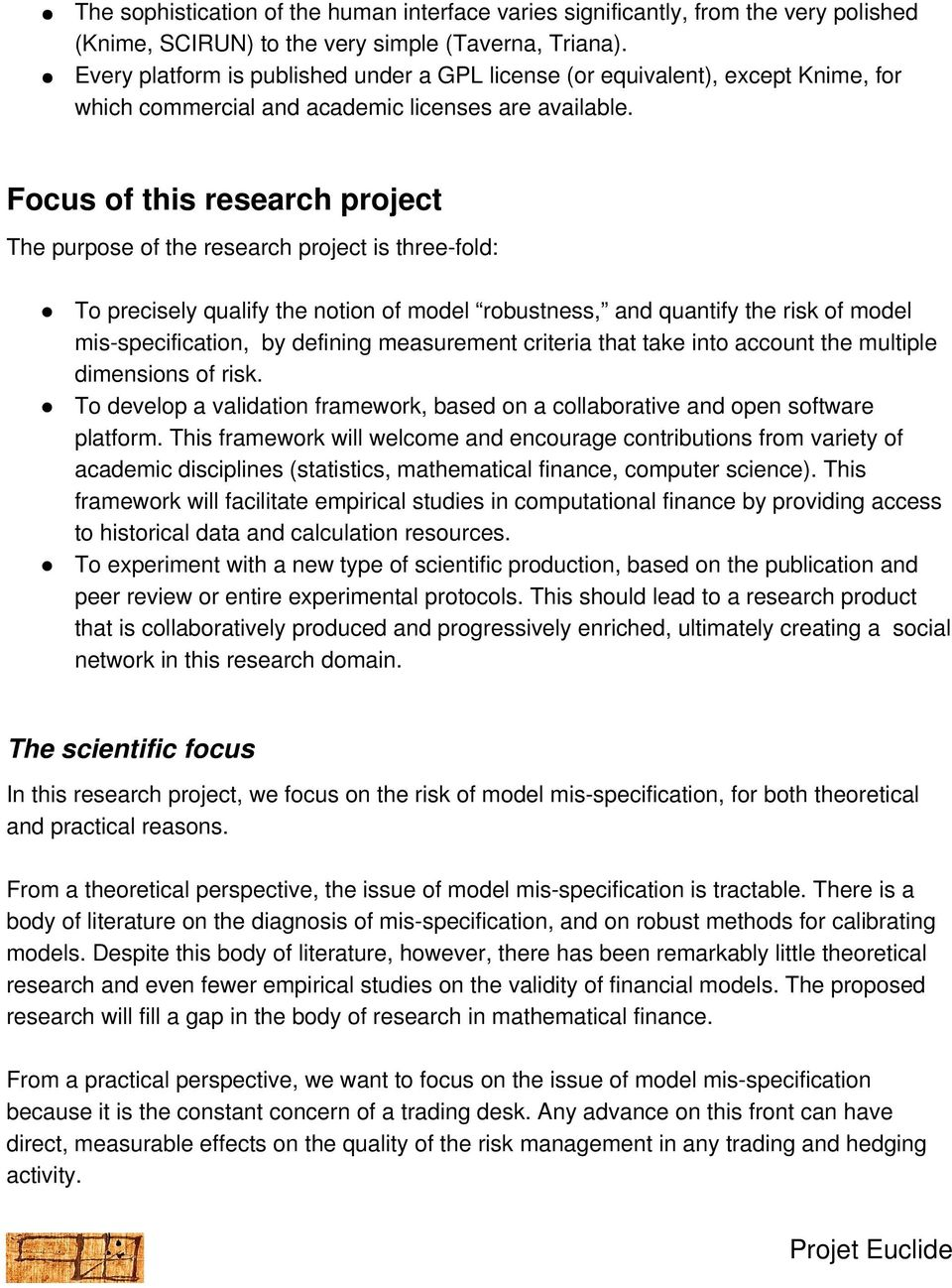 Focus of this research project The purpose of the research project is three-fold: To precisely qualify the notion of model robustness, and quantify the risk of model mis-specification, by defining