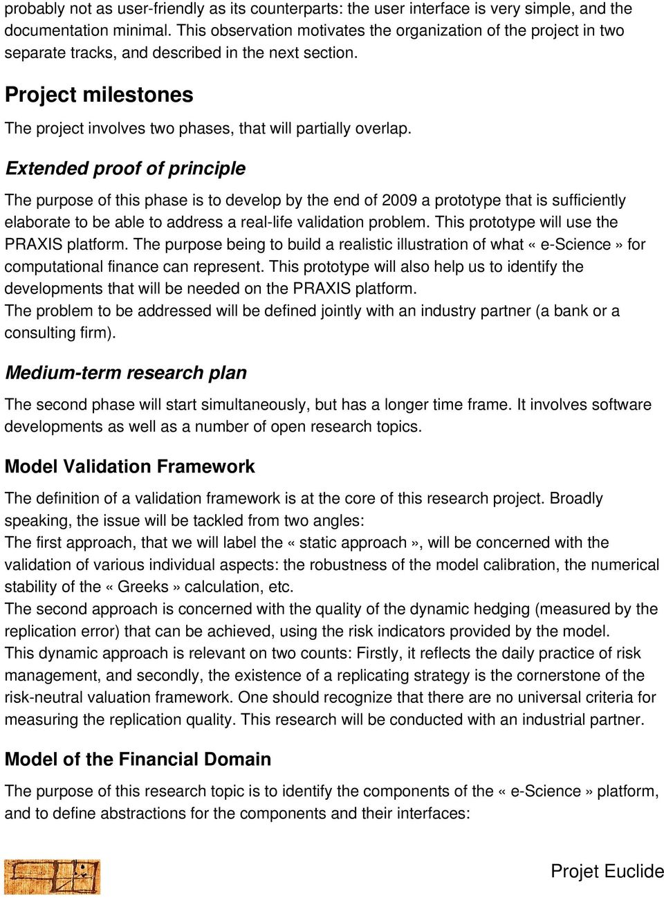 Extended proof of principle The purpose of this phase is to develop by the end of 2009 a prototype that is sufficiently elaborate to be able to address a real-life validation problem.
