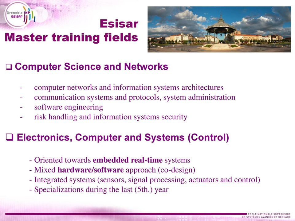 security Electronics, Computer and Systems (Control) - Oriented towards embedded real-time systems - Mixed hardware/software