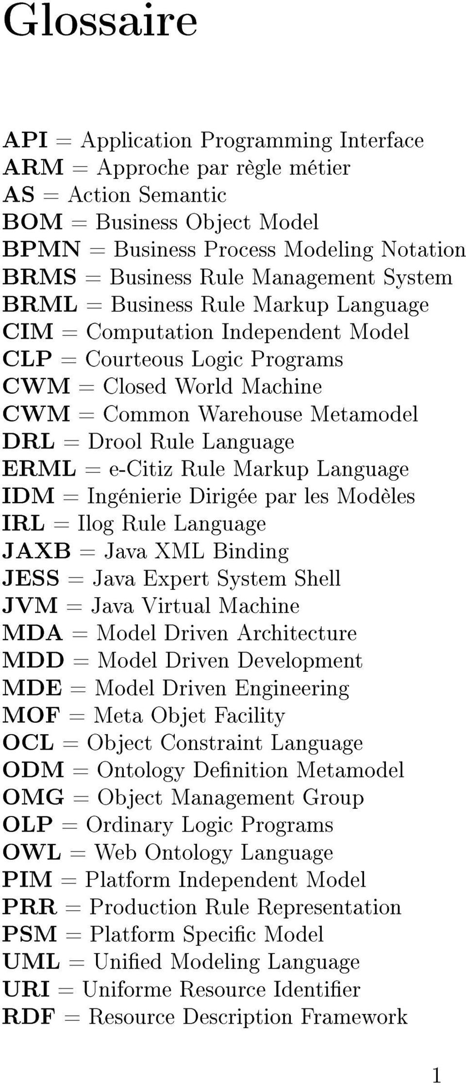 Language ERML = e-citiz Rule Markup Language IDM = Ingénierie Dirigée par les Modèles IRL = Ilog Rule Language JAXB = Java XML Binding JESS = Java Expert System Shell JVM = Java Virtual Machine MDA =