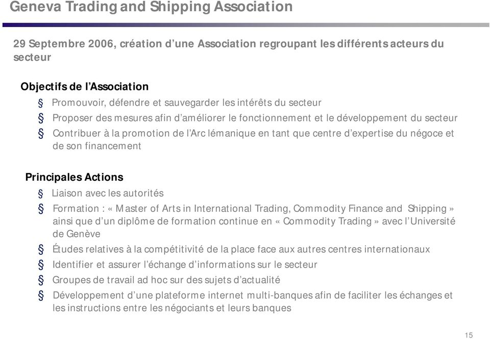son financement Principales Actions Liaison avec les autorités Formation : «Master of Arts in International Trading, CommodityFinance and Shipping» ainsi que d un diplôme de formation continue en