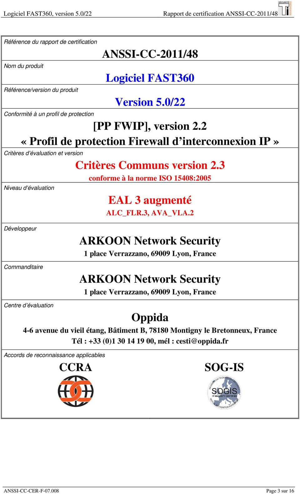 0/22 Conformité à un profil de protection [PP FWIP], version 2.2 «Profil de protection Firewall d interconnexion IP» Critères d évaluation et version Critères Communs version 2.