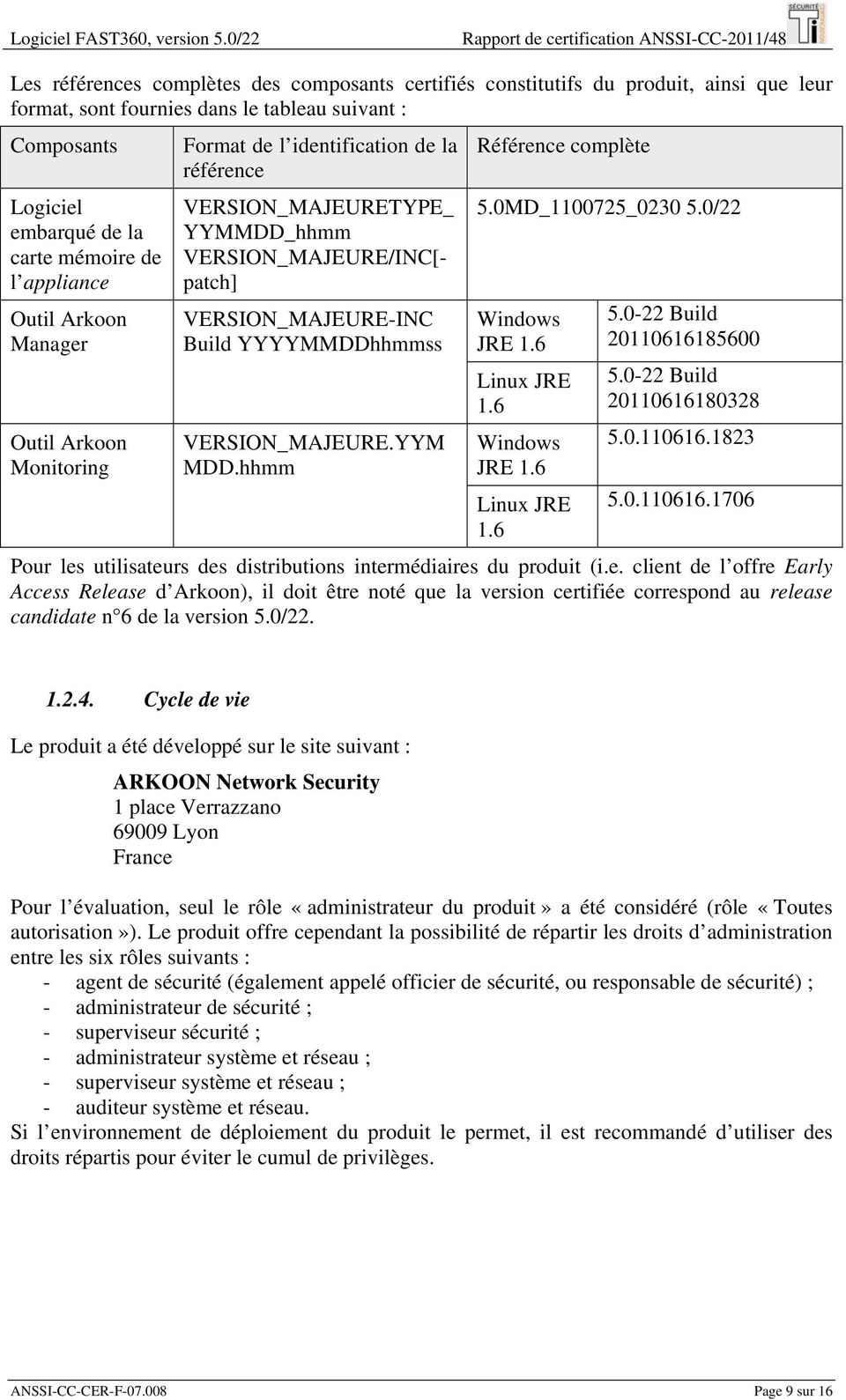 Logiciel embarqué de la carte mémoire de l appliance Outil Arkoon Manager Outil Arkoon Monitoring Format de l identification de la référence VERSION_MAJEURETYPE_ YYMMDD_hhmm VERSION_MAJEURE/INC[-
