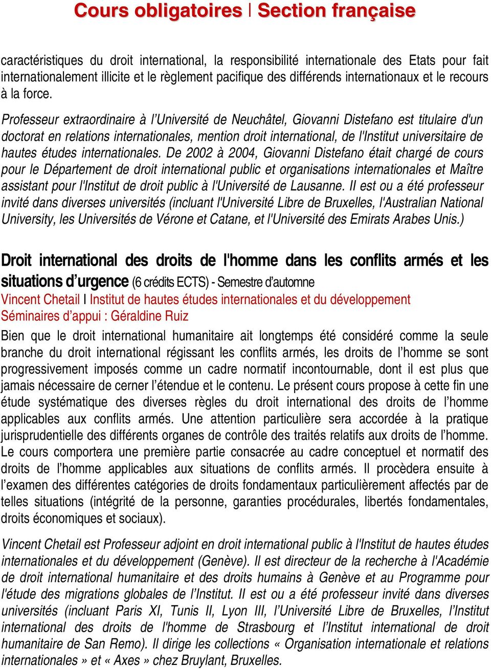 Professeur extraordinaire à l Université de Neuchâtel, Giovanni Distefano est titulaire d'un doctorat en relations internationales, mention droit international, de l'institut universitaire de hautes