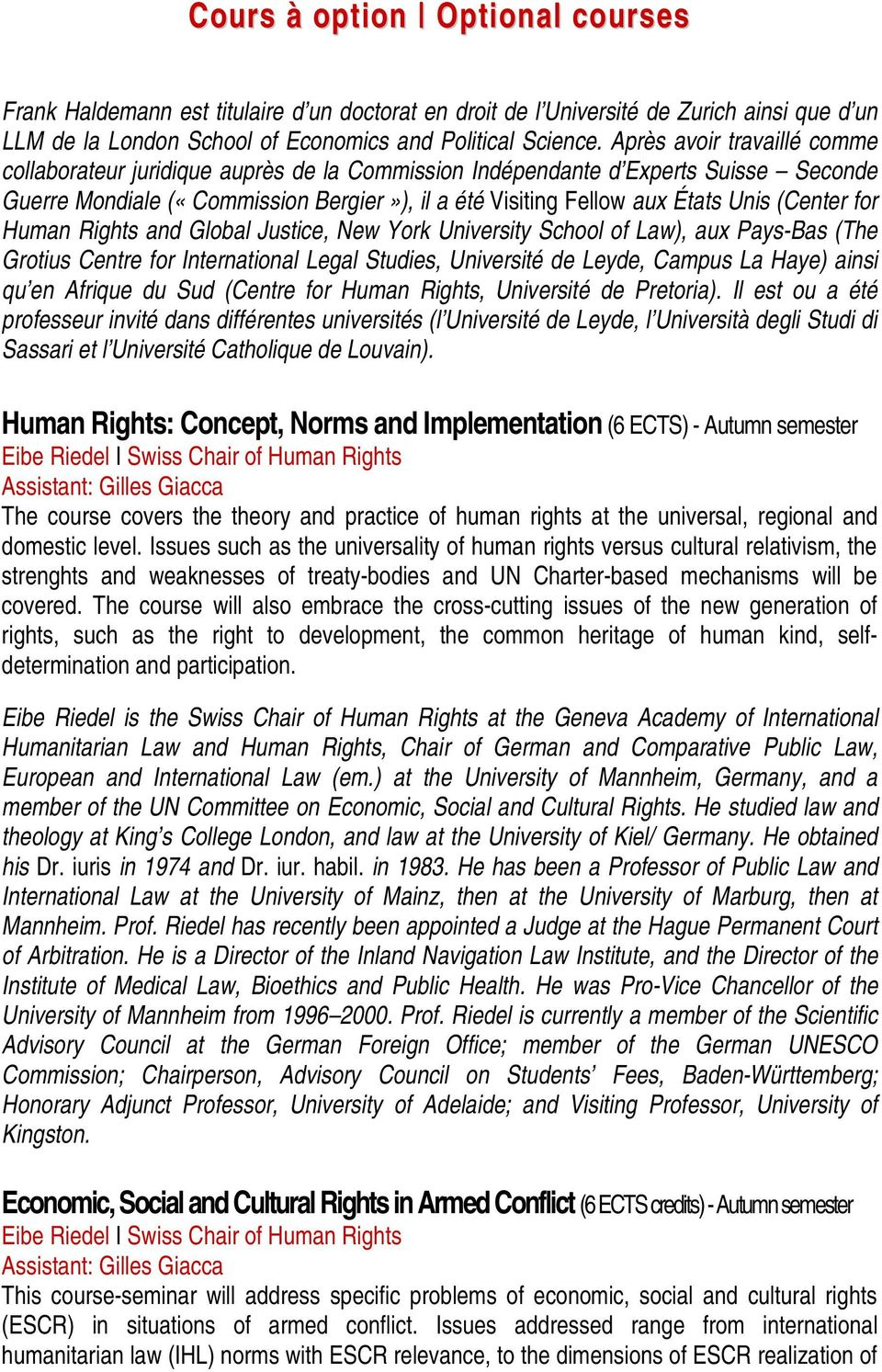 (Center for Human Rights and Global Justice, New York University School of Law), aux Pays-Bas (The Grotius Centre for International Legal Studies, Université de Leyde, Campus La Haye) ainsi qu en