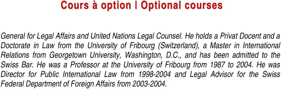 from Georgetown University, Washington, D.C., and has been admitted to the Swiss Bar.