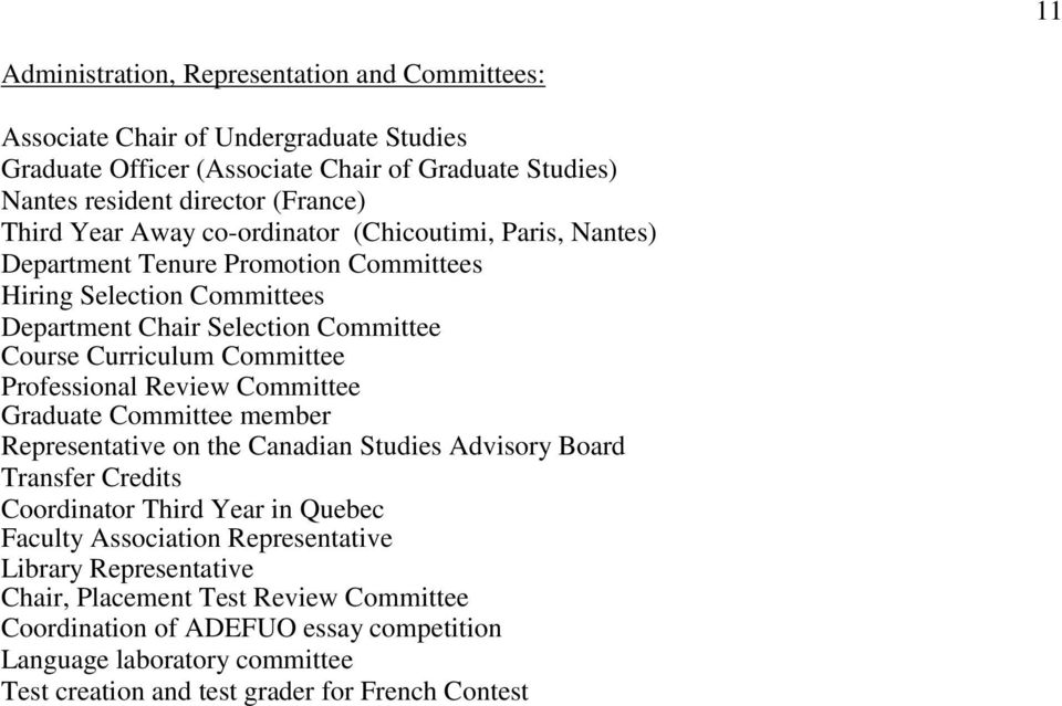 Professional Review Committee Graduate Committee member Representative on the Canadian Studies Advisory Board Transfer Credits Coordinator Third Year in Quebec Faculty Association
