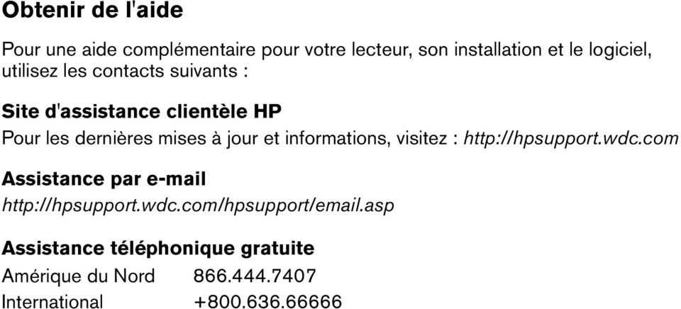 informations, visitez : http://hpsupport.wdc.com Assistance par e-mail http://hpsupport.wdc.com/hpsupport/email.