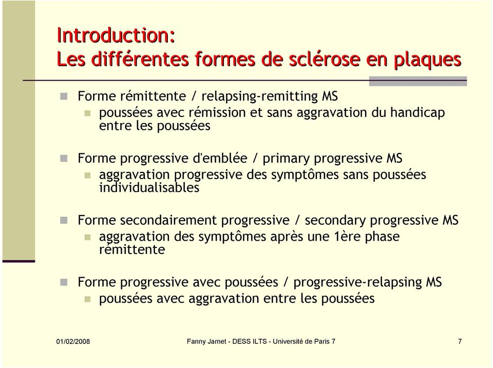 individualisables Forme secondairement progressive / secondary progressive MS aggravation des symptômes après une 1ère phase rémittente Forme