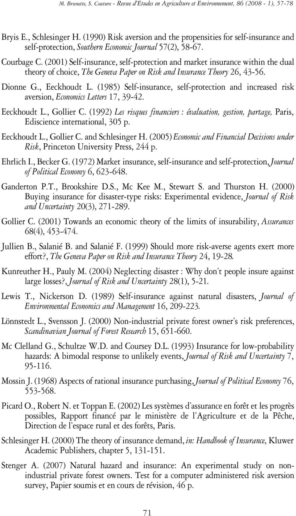 (985) Self-insurance, self-protection and increased risk aversion, Economics Letters 7, 39-42. Eeckhoudt L., Gollier C.