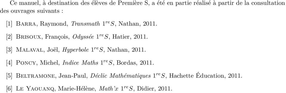 [3] Malaval, Joël, Hyperbole 1 re S, Nathan, 2011. [4] Poncy, Michel, Indice Maths 1 re S, Bordas, 2011.