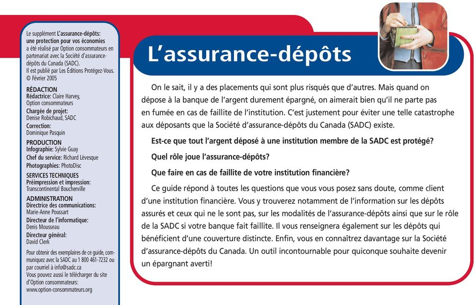 Février 2005 RÉDACTION Rédactrice: Claire Harvey, Option consommateurs Chargée de projet: Denise Robichaud, SADC Correction: Dominique Pasquin PRODUCTION Infographie: Sylvie Guay Chef du service: