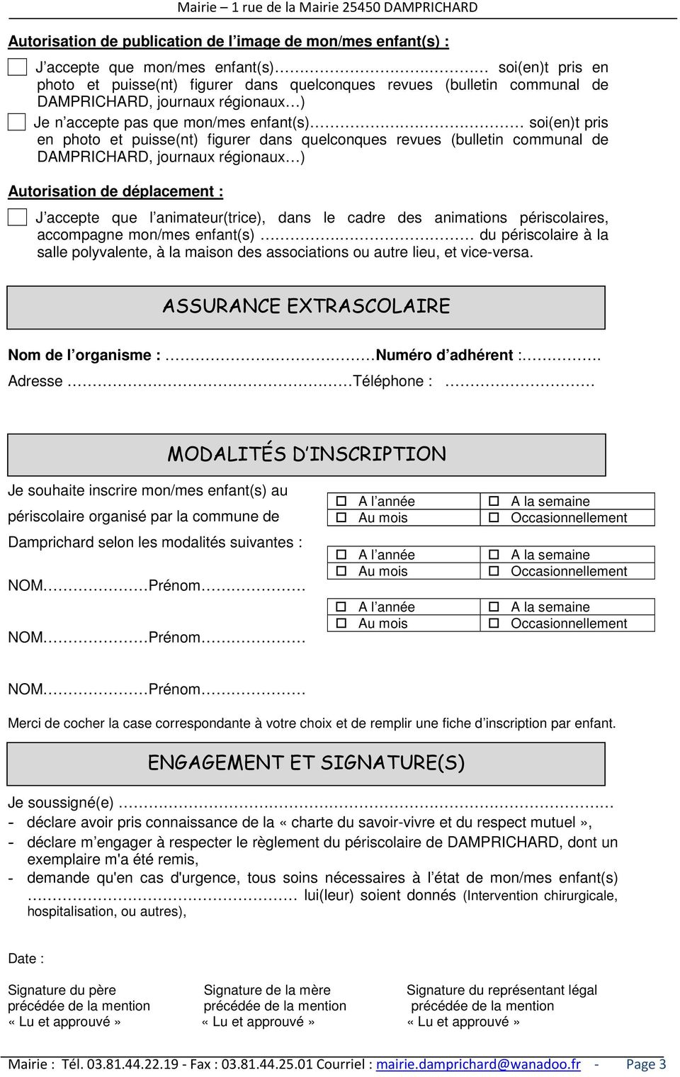 soi(en)t pris en photo et puisse(nt) figurer dans quelconques revues (bulletin communal de DAMPRICHARD, journaux régionaux ) Autorisation de déplacement : J accepte que l animateur(trice), dans le