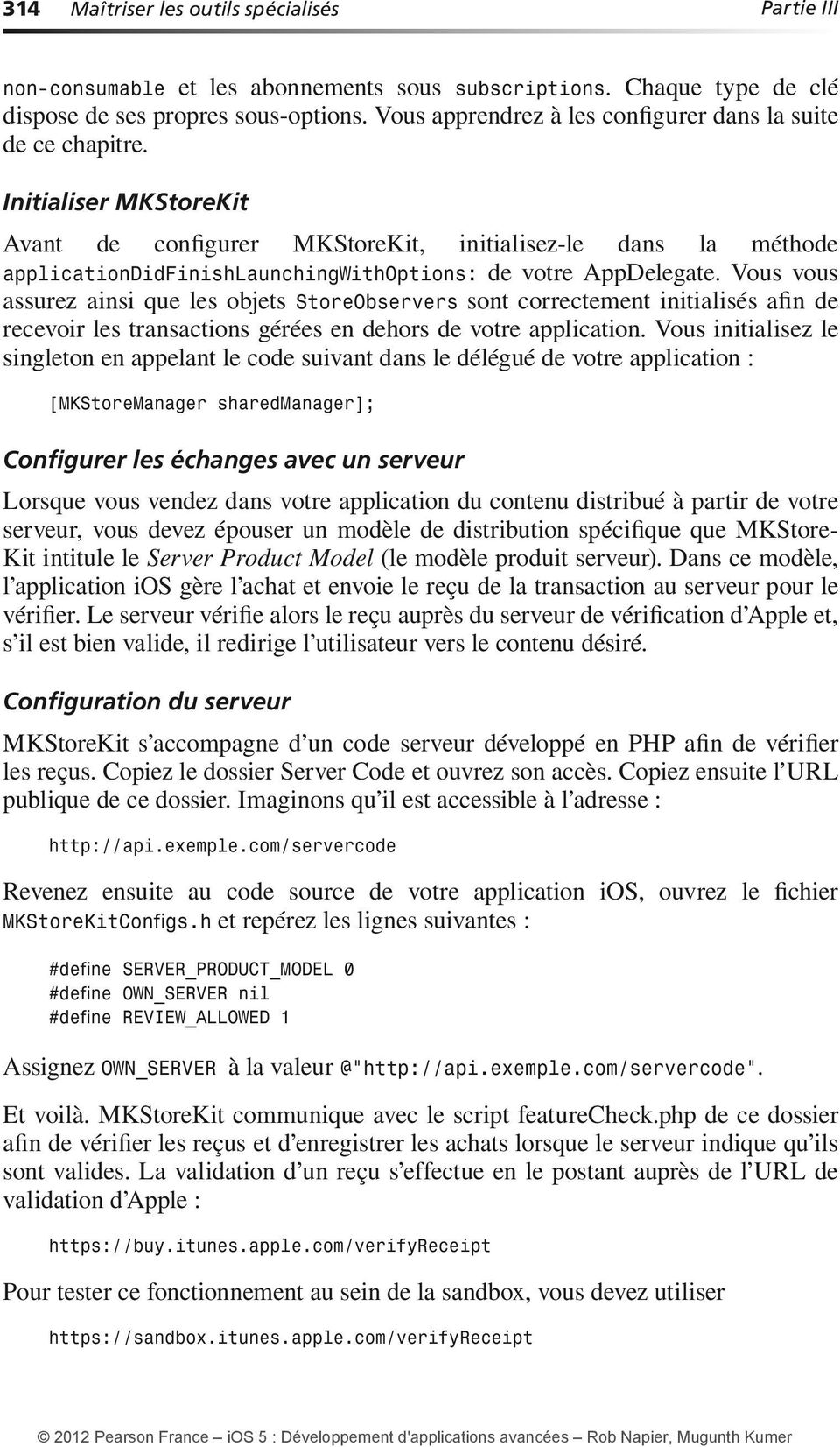 Initialiser MKStoreKit Avant de configurer MKStoreKit, initialisez-le dans la méthode applicationdid FinishLaunchingWithOptions: de votre AppDelegate.
