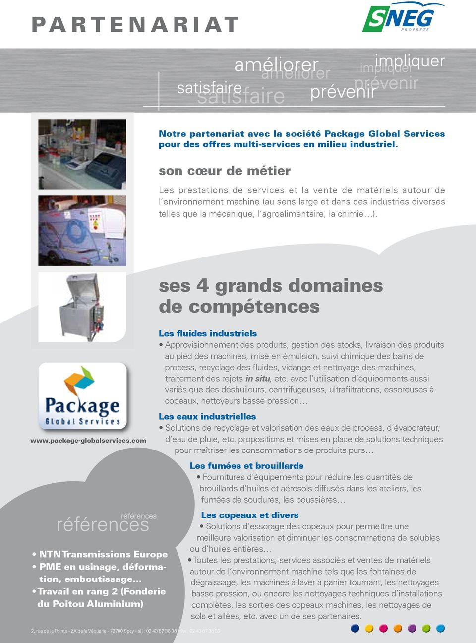 chimie ). www.package-globalservices.com NTN Transmissions Europe PME en usinage, déformation, emboutissage.