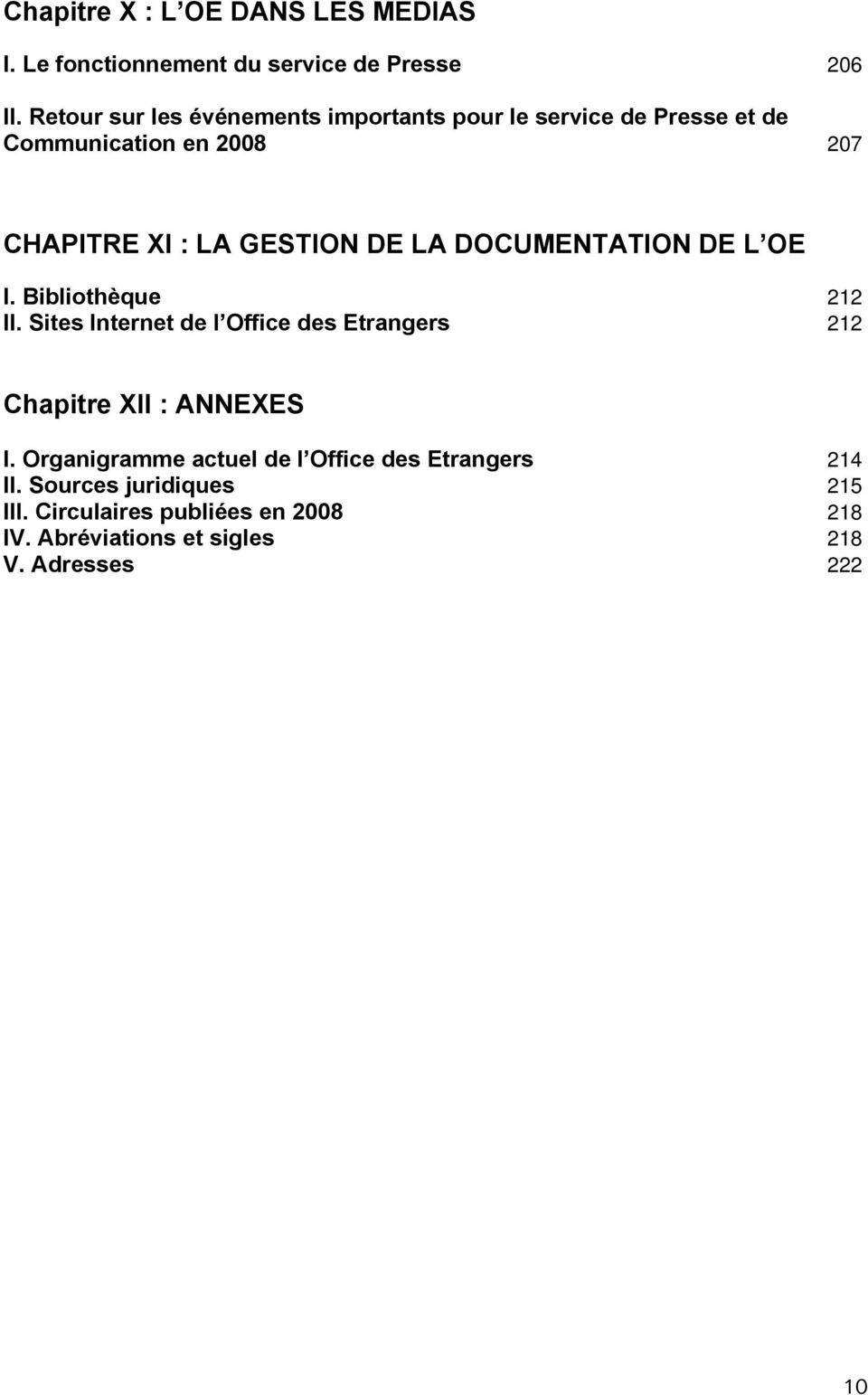 LA DOCUMENTATION DE L OE I. Bibliothèque 212 II. Sites Internet de l Office des Etrangers 212 Chapitre XII : ANNEXES I.