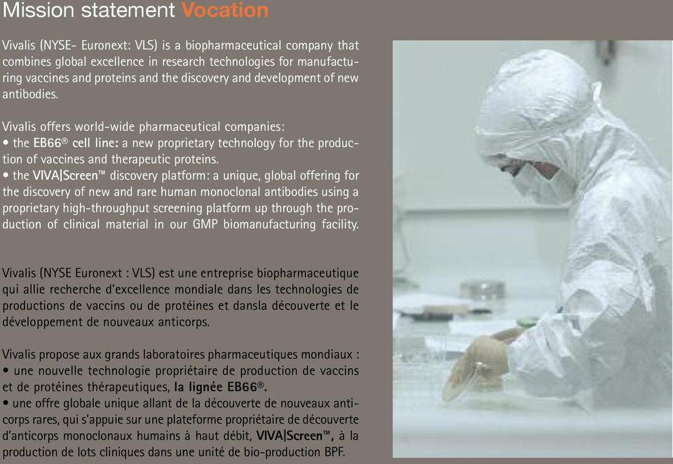 Vivalis offers world-wide pharmaceutical companies: the EB66 cell line: a new proprietary technology for the production of vaccines and therapeutic proteins.