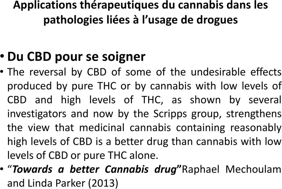 by the Scripps group, strengthens the view that medicinal cannabis containing reasonably high levels of CBD is a better drug