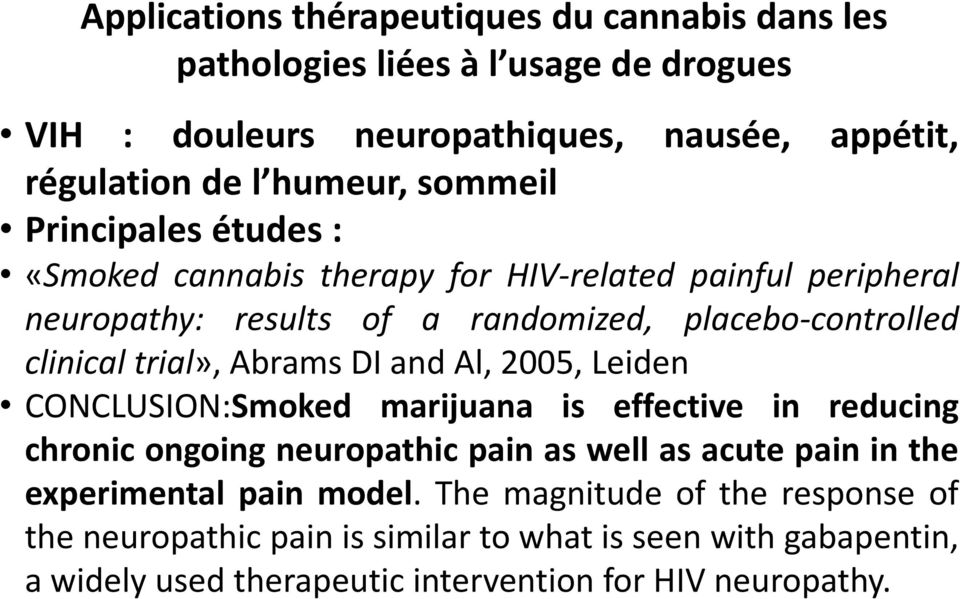 2005, Leiden CONCLUSION:Smoked marijuana is effective in reducing chronic ongoing neuropathic pain as well as acute pain in the experimental pain