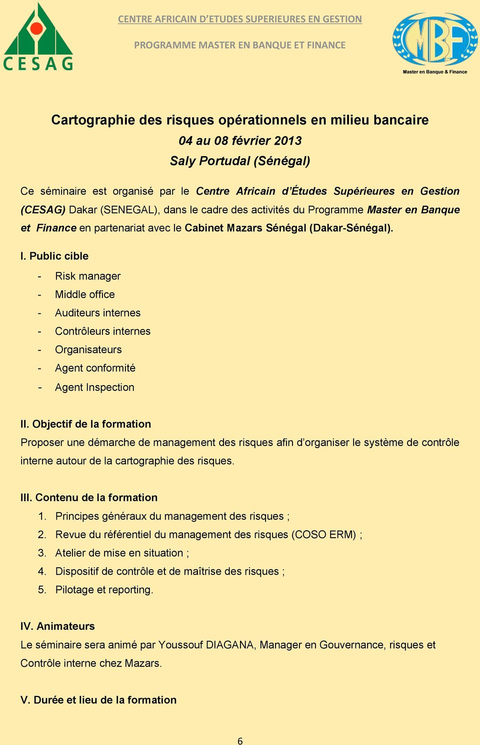 Public cible - Risk manager - Middle office - Auditeurs internes - Contrôleurs internes - Organisateurs - Agent conformité - Agent Inspection II.