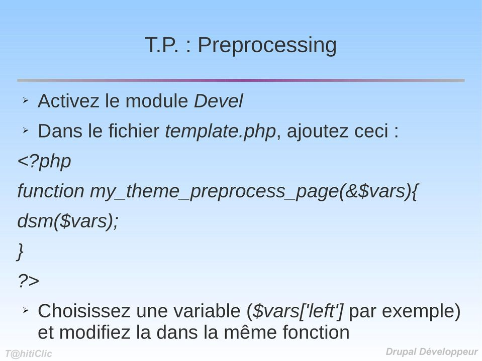 php function my_theme_preprocess_page(&$vars){ dsm($vars); }?