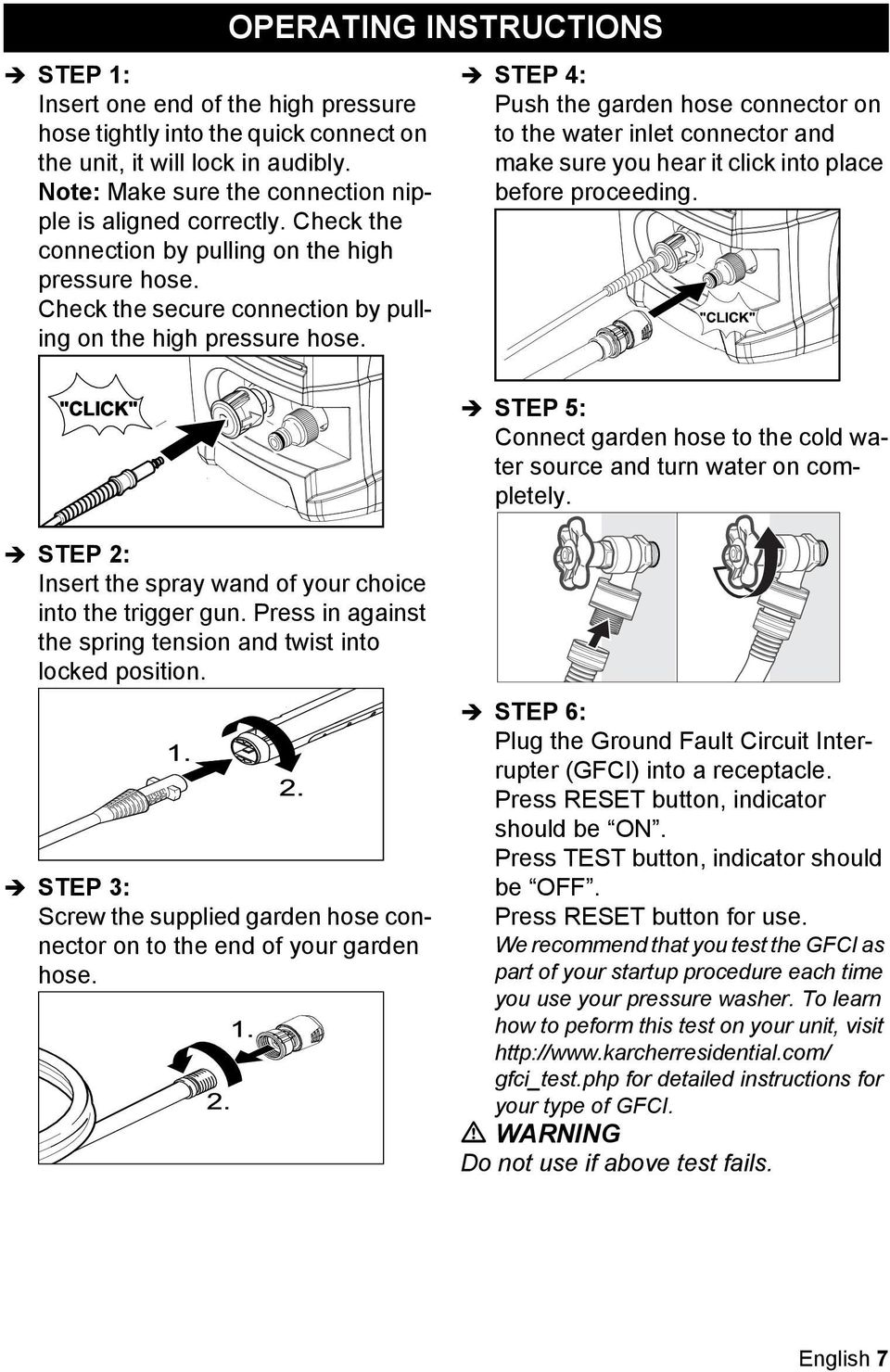 OPERATING INSTRUCTIONS STEP 4: Push the garden hose connector on to the water inlet connector and make sure you hear it click into place before proceeding.
