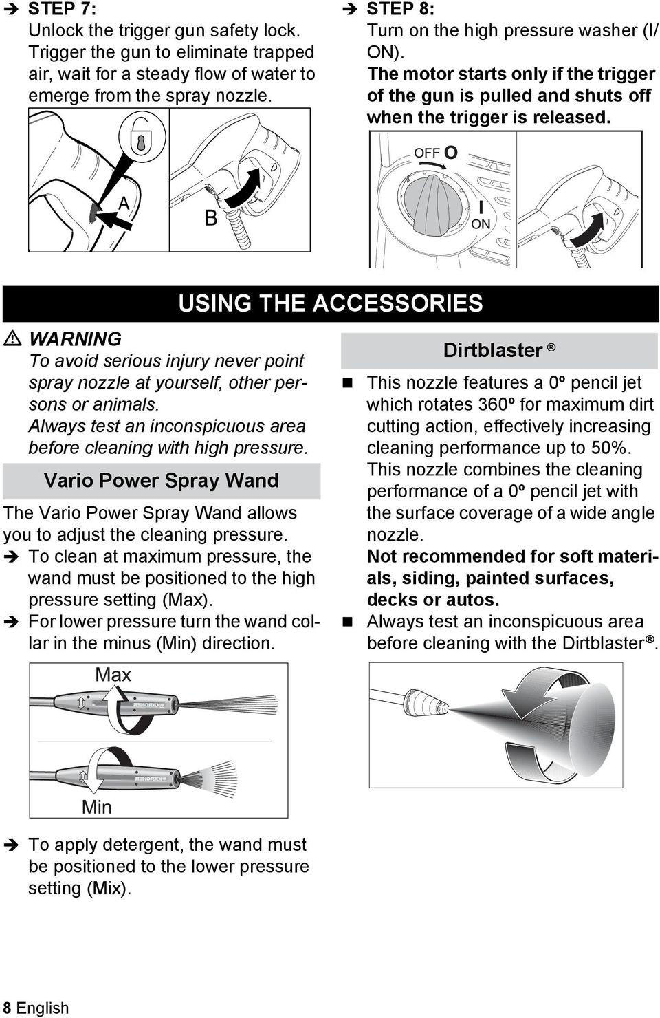Always test an inconspicuous area before cleaning with high pressure. Vario Power Spray Wand The Vario Power Spray Wand allows you to adjust the cleaning pressure.